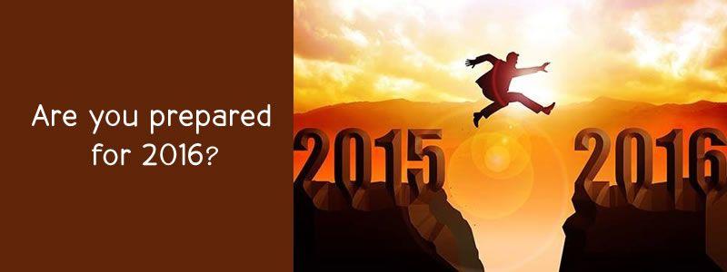 Are You Prepared for 2016?