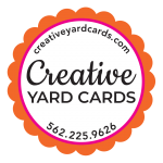 Creative Yard Cards 562.225.9626